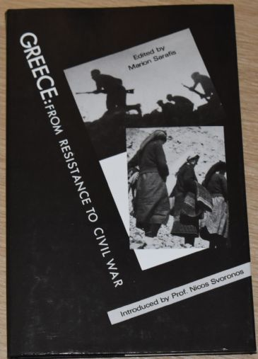 Greece: From Resistance to Civil War, edited by Marion Sarafis